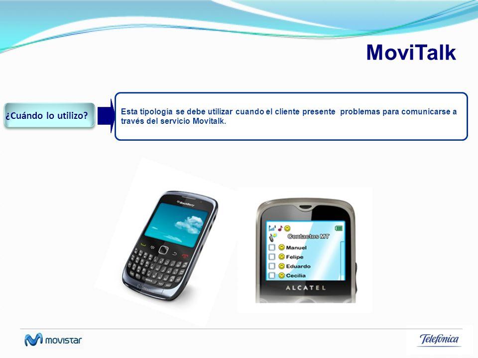 MoviTalk Esta tipología se debe utilizar cuando el cliente presente problemas para comunicarse a través del servicio Movitalk. ¿Cuándo lo utilizo?
