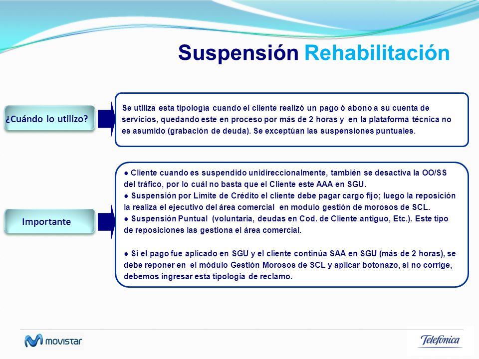 Suspensión Rehabilitación Se utiliza esta tipología cuando el cliente realizó un pago ó abono a su cuenta de servicios, quedando este en proceso por m