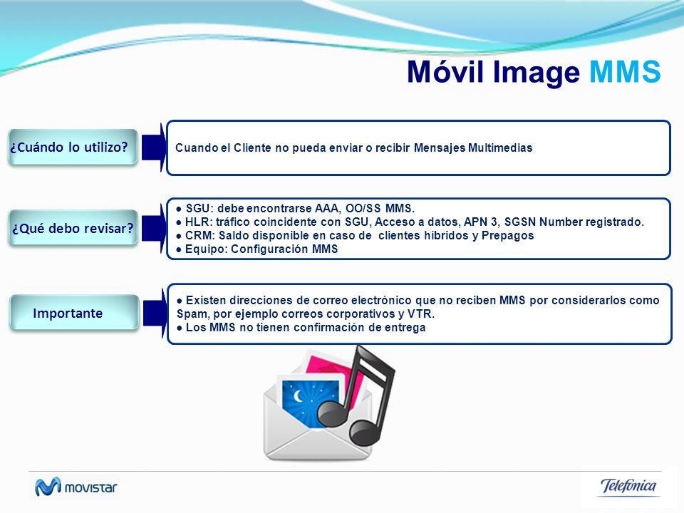 Móvil Image MMS Cuando el Cliente no pueda enviar o recibir Mensajes Multimedias ¿Cuándo lo utilizo? SGU: debe encontrarse AAA, OO/SS MMS. HLR: tráfic