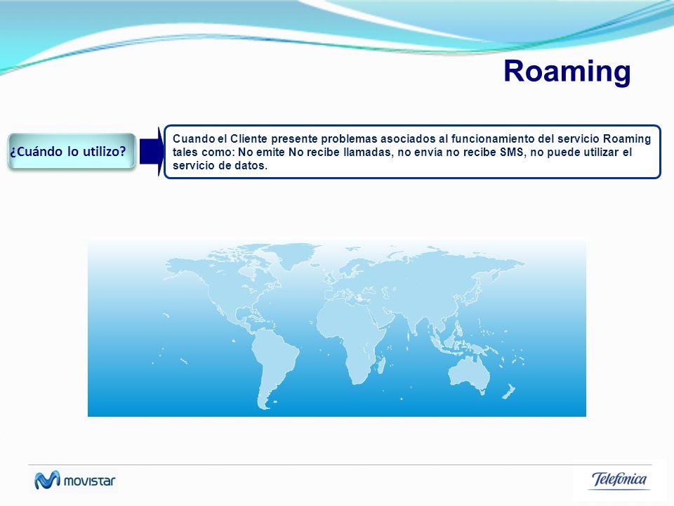 Roaming Cuando el Cliente presente problemas asociados al funcionamiento del servicio Roaming tales como: No emite No recibe llamadas, no envía no rec