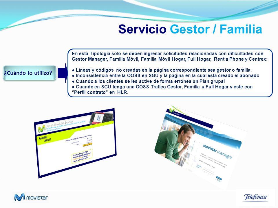 Servicio Gestor / Familia En esta Tipología sólo se deben ingresar solicitudes relacionadas con dificultades con Gestor Manager, Familia Móvil, Famili