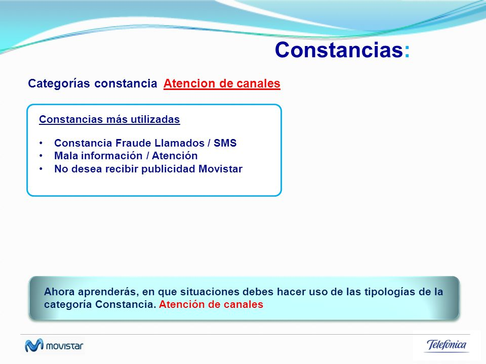 Constancias: Categorías constancia Atencion de canales Constancia Fraude Llamados / SMS Mala información / Atención No desea recibir publicidad Movist