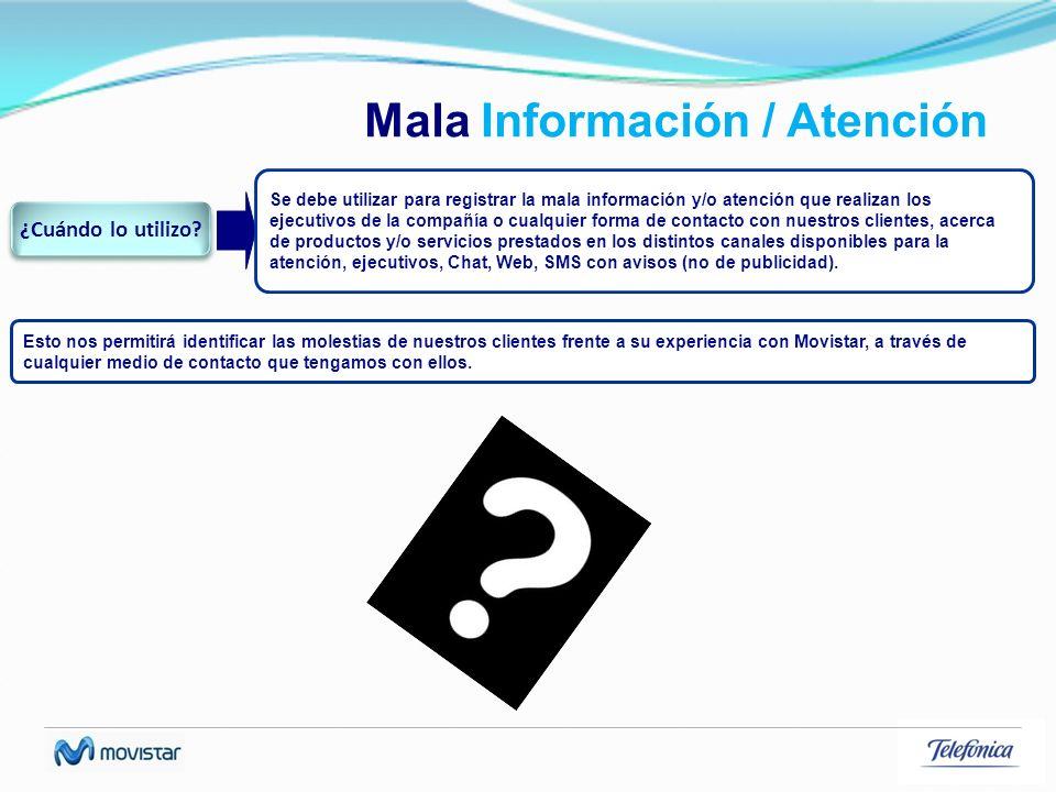 Mala Información / Atención Se debe utilizar para registrar la mala información y/o atención que realizan los ejecutivos de la compañía o cualquier fo
