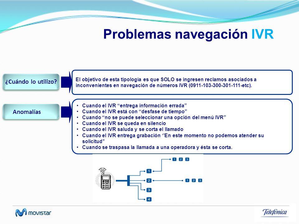 Problemas navegación IVR El objetivo de esta tipología es que SOLO se ingresen reclamos asociados a inconvenientes en navegación de números IVR (0911-