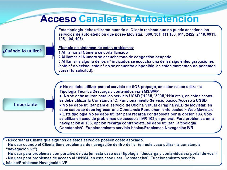 Acceso Canales de Autoatención Esta tipología debe utilizarse cuando el Cliente reclame que no puede acceder a los servicios de auto-atención que pose