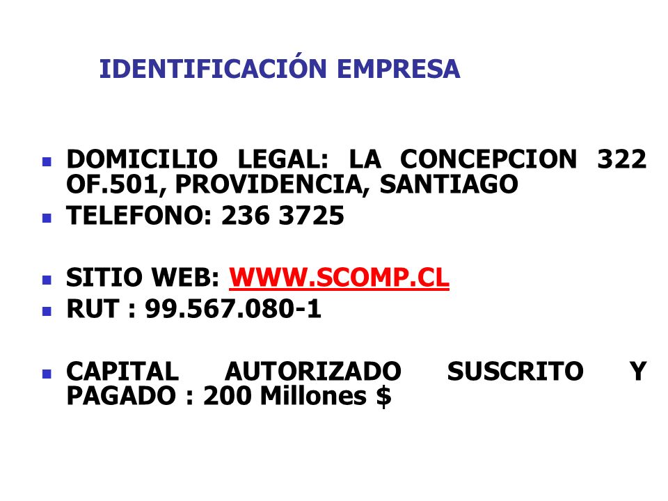 DOMICILIO LEGAL: LA CONCEPCION 322 OF.501, PROVIDENCIA, SANTIAGO TELEFONO: 236 3725 SITIO WEB: WWW.SCOMP.CLWWW.SCOMP.CL RUT : 99.567.080-1 CAPITAL AUT