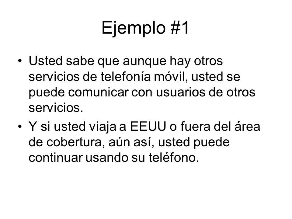 Ejemplo #1 Usted sabe que aunque hay otros servicios de telefonía móvil, usted se puede comunicar con usuarios de otros servicios.