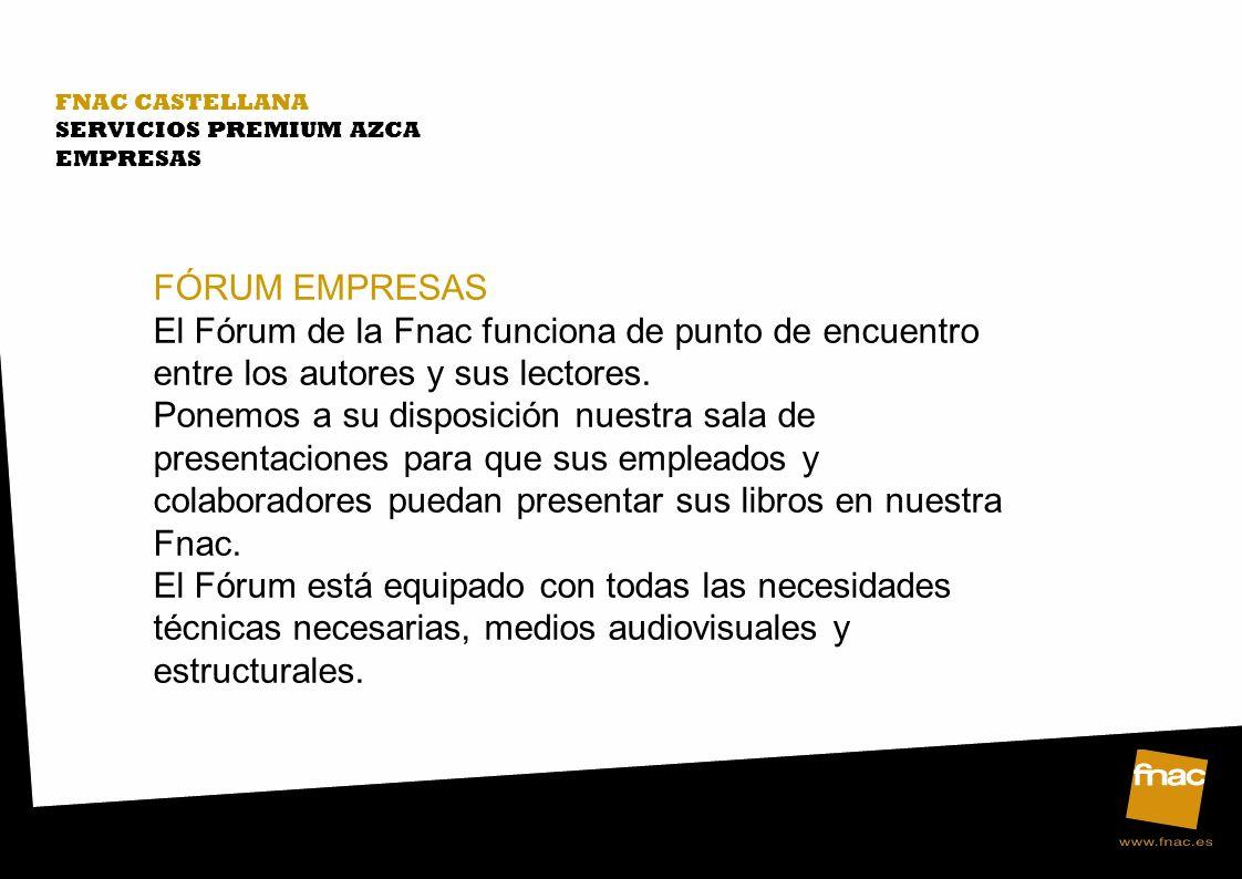 FNAC CASTELLANA SERVICIOS PREMIUM AZCA EMPRESAS FÓRUM EMPRESAS El Fórum de la Fnac funciona de punto de encuentro entre los autores y sus lectores.