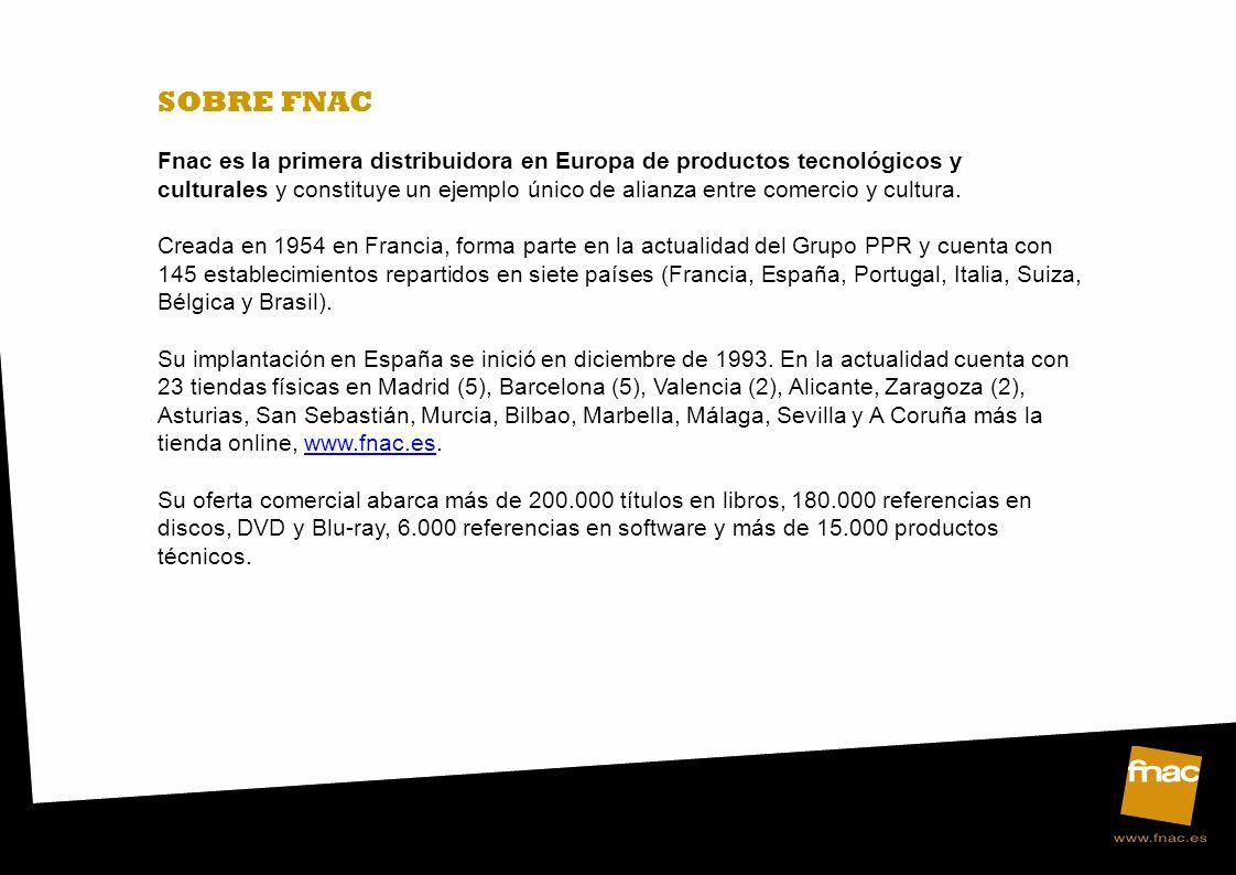 SOBRE FNAC Fnac es la primera distribuidora en Europa de productos tecnológicos y culturales y constituye un ejemplo único de alianza entre comercio y cultura.