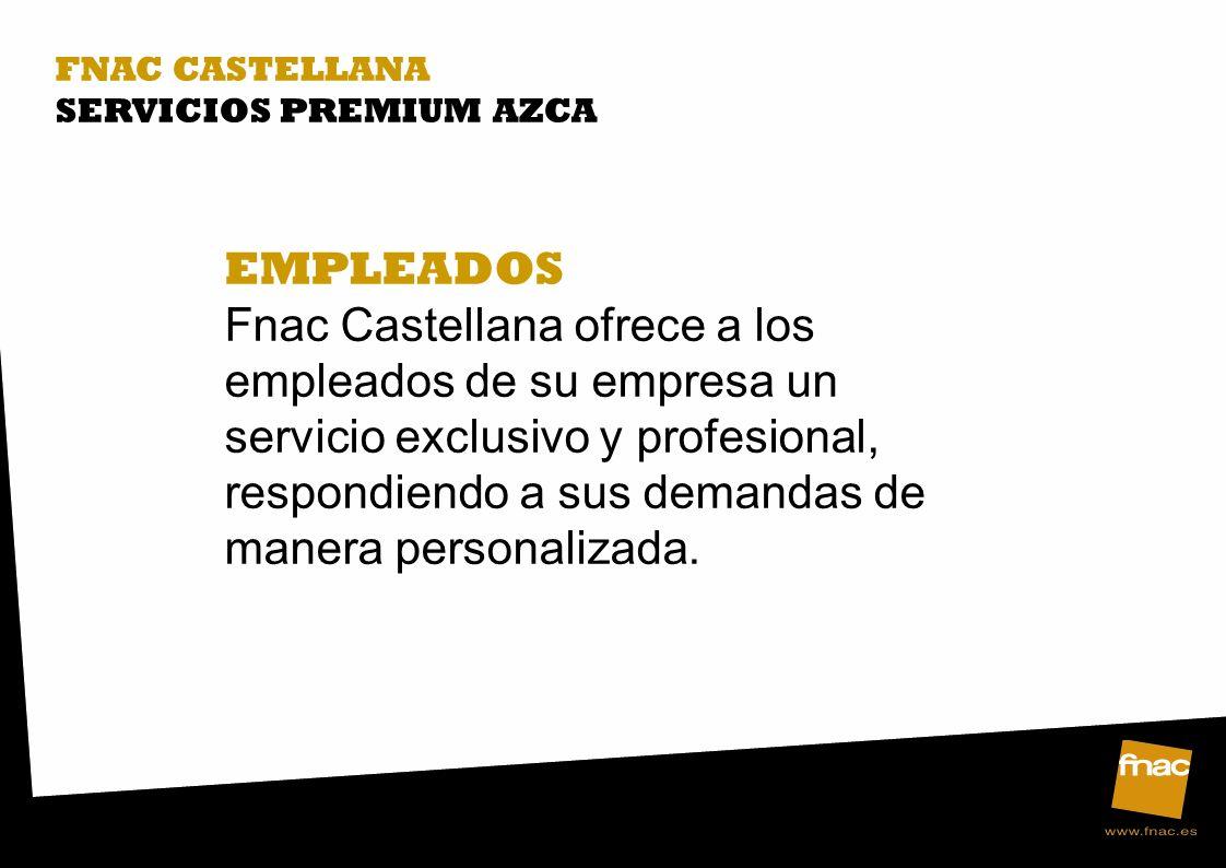 FNAC CASTELLANA SERVICIOS PREMIUM AZCA EMPLEADOS Fnac Castellana ofrece a los empleados de su empresa un servicio exclusivo y profesional, respondiendo a sus demandas de manera personalizada.