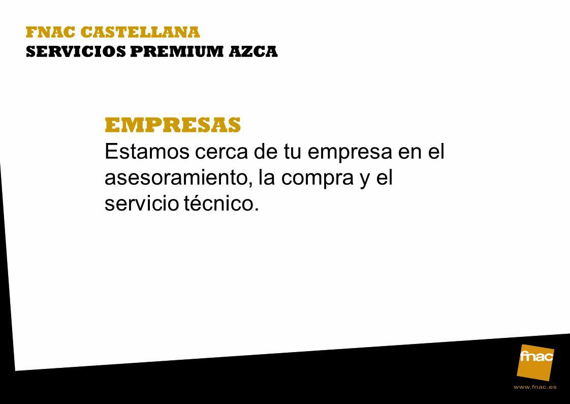 FNAC CASTELLANA SERVICIOS PREMIUM AZCA EMPRESAS Estamos cerca de tu empresa en el asesoramiento, la compra y el servicio técnico.