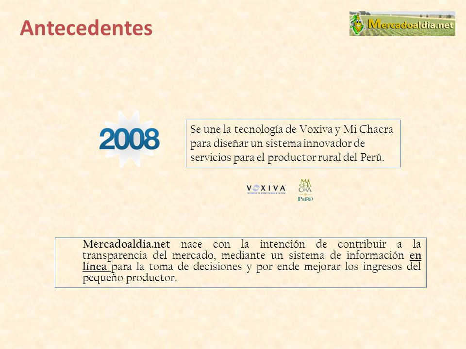 Condiciones de inversión Total capital requerido US$ 200 k 20 % de Participación de la empresa VAN del inversionista: 9 K TIR del inversionista: 31% Se crearía una empresa entre: Voxiva Perú, MiChacra e Incapital