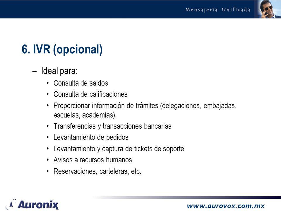 www.aurovox.com.mx 6. IVR (opcional) –Permite accesar y modificar información de bases de datos automáticamente desde un teléfono –Puede accesar infor