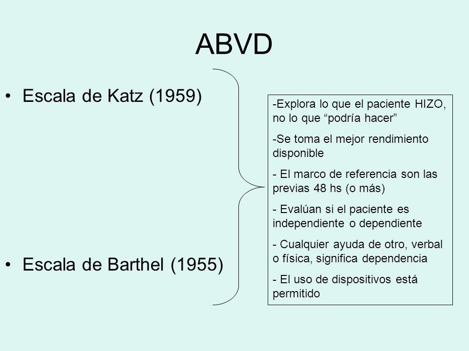 ABVD Escala de Katz (1959) Escala de Barthel (1955) -Explora lo que el paciente HIZO, no lo que podría hacer -Se toma el mejor rendimiento disponible