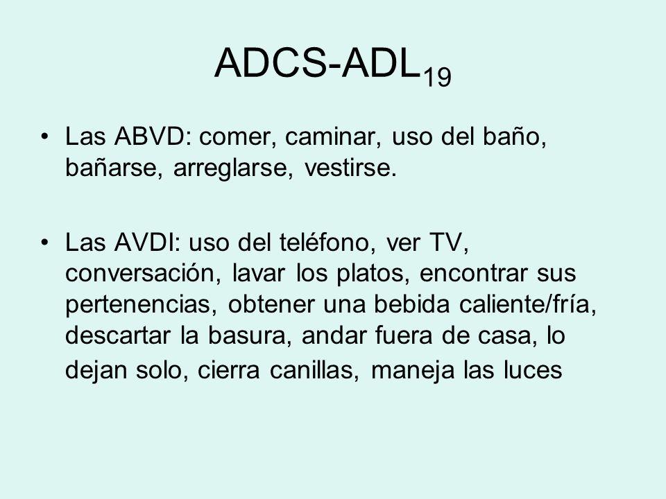 ADCS-ADL 19 Las ABVD: comer, caminar, uso del baño, bañarse, arreglarse, vestirse. Las AVDI: uso del teléfono, ver TV, conversación, lavar los platos,