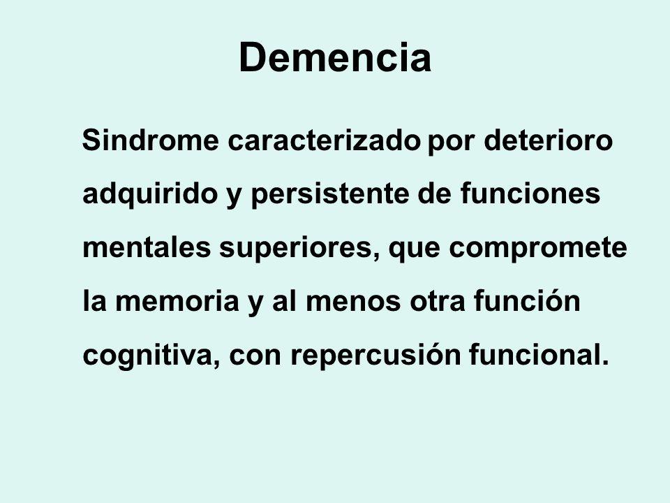 Demencia Sindrome caracterizado por deterioro adquirido y persistente de funciones mentales superiores, que compromete la memoria y al menos otra func