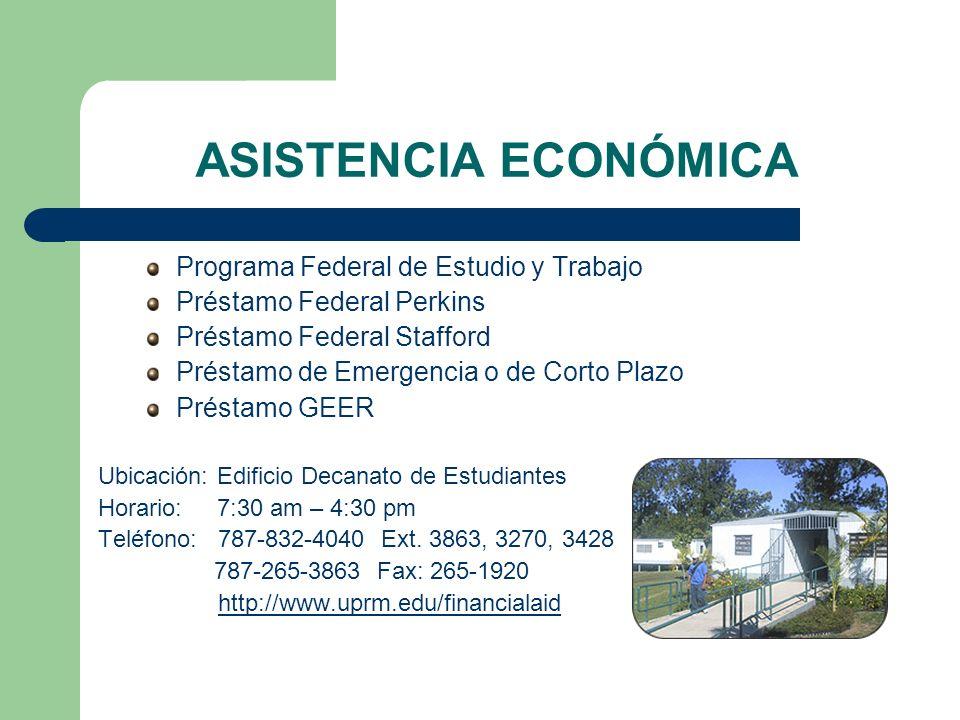 ASISTENCIA ECONÓMICA Programa Federal de Estudio y Trabajo Préstamo Federal Perkins Préstamo Federal Stafford Préstamo de Emergencia o de Corto Plazo
