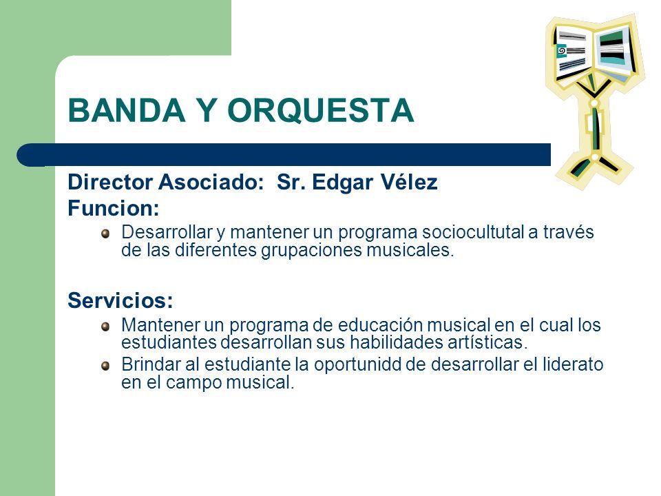 BANDA Y ORQUESTA Director Asociado: Sr. Edgar Vélez Funcion: Desarrollar y mantener un programa sociocultutal a través de las diferentes grupaciones m