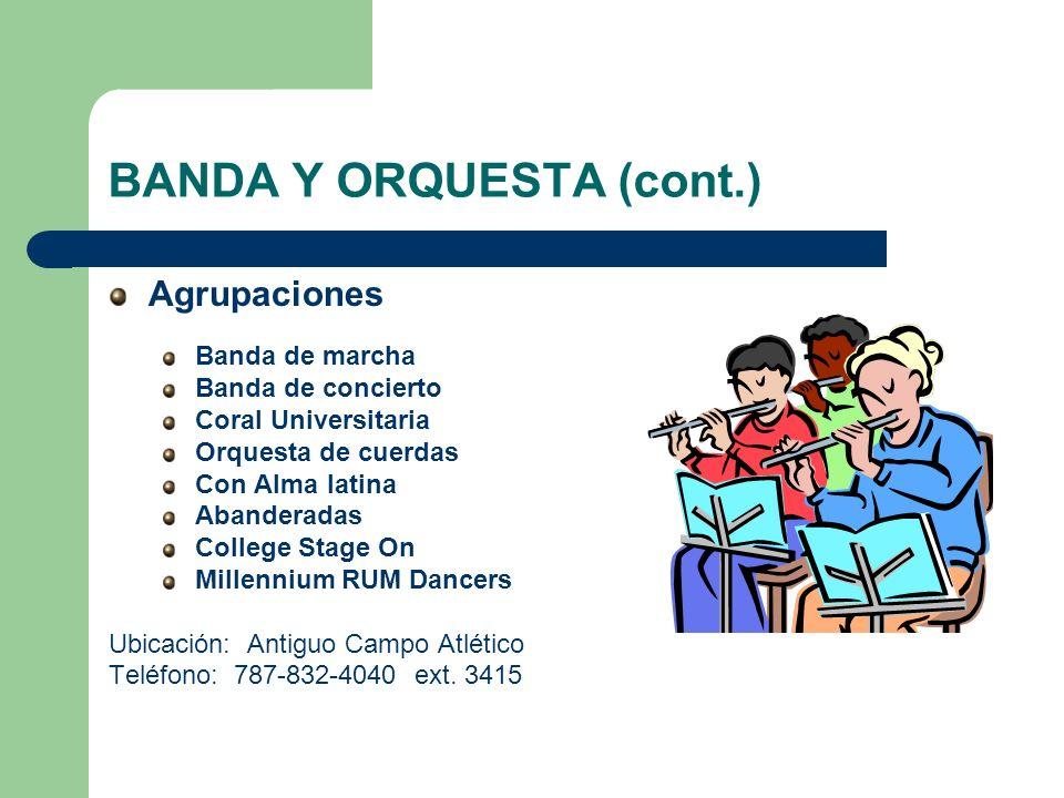 BANDA Y ORQUESTA (cont.) Agrupaciones Banda de marcha Banda de concierto Coral Universitaria Orquesta de cuerdas Con Alma latina Abanderadas College S