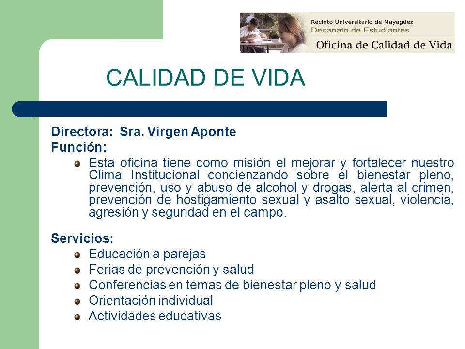 CALIDAD DE VIDA Directora: Sra. Virgen Aponte Función: Esta oficina tiene como misión el mejorar y fortalecer nuestro Clima Institucional concienzando