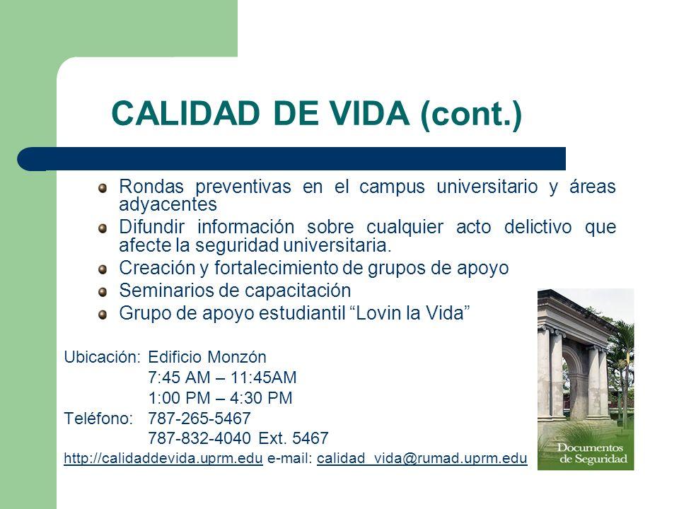 CALIDAD DE VIDA (cont.) Rondas preventivas en el campus universitario y áreas adyacentes Difundir información sobre cualquier acto delictivo que afect