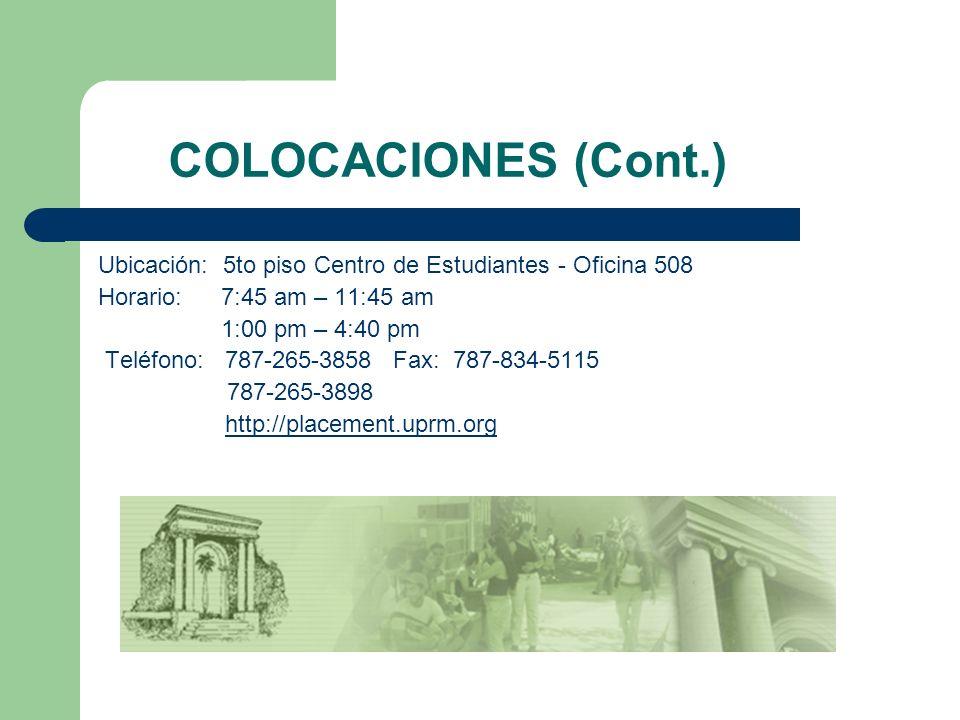 COLOCACIONES (Cont.) Ubicación: 5to piso Centro de Estudiantes - Oficina 508 Horario: 7:45 am – 11:45 am 1:00 pm – 4:40 pm Teléfono: 787-265-3858 Fax:
