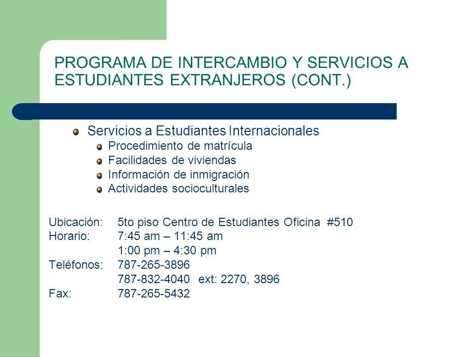 PROGRAMA DE INTERCAMBIO Y SERVICIOS A ESTUDIANTES EXTRANJEROS (CONT.) Servicios a Estudiantes Internacionales Procedimiento de matrícula Facilidades d