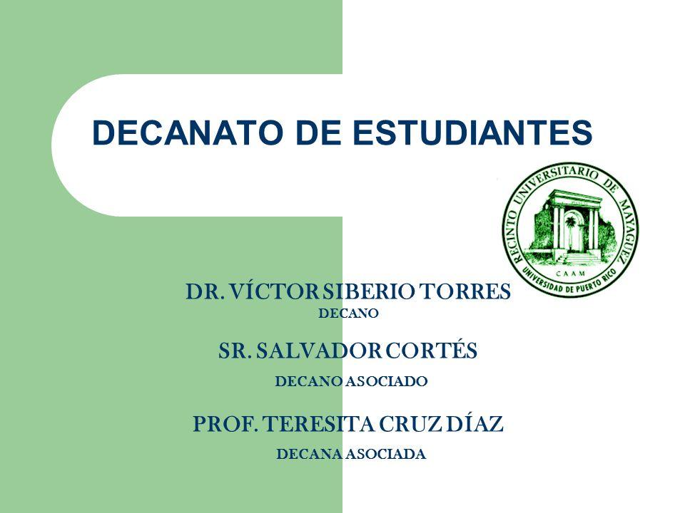 DECANATO DE ESTUDIANTES DR. VÍCTOR SIBERIO TORRES DECANO SR. SALVADOR CORTÉS DECANO ASOCIADO PROF. TERESITA CRUZ DÍAZ DECANA ASOCIADA