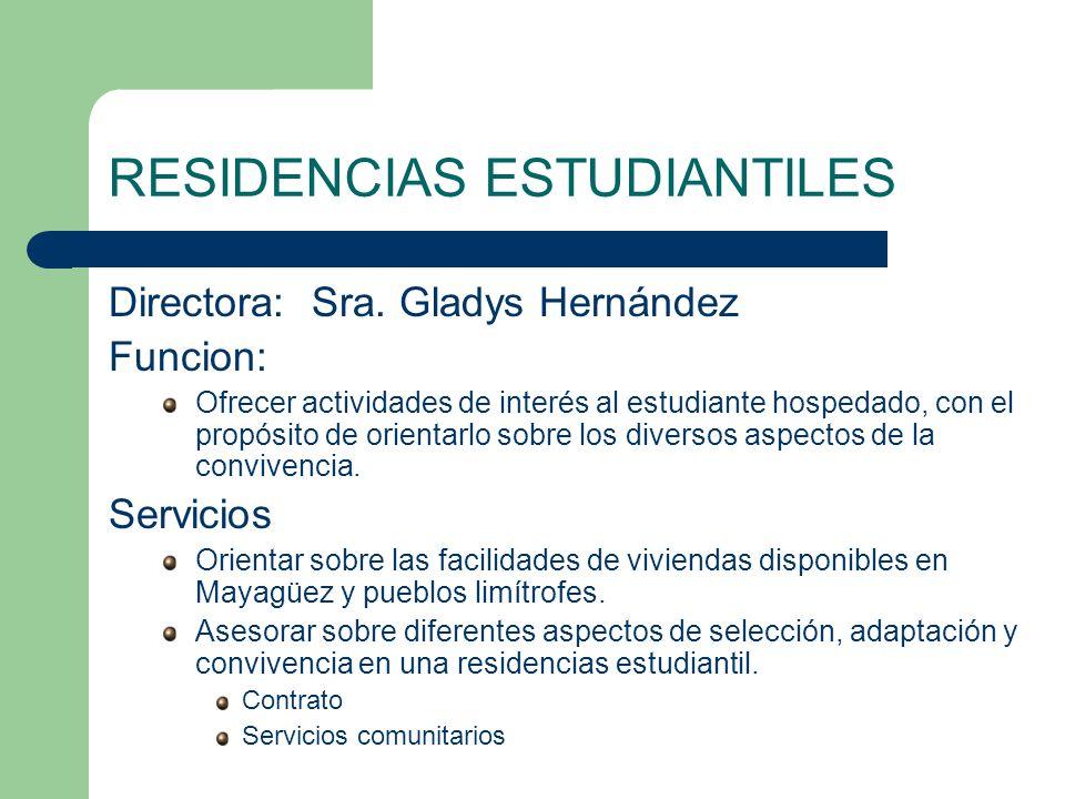 RESIDENCIAS ESTUDIANTILES Directora: Sra. Gladys Hernández Funcion: Ofrecer actividades de interés al estudiante hospedado, con el propósito de orient