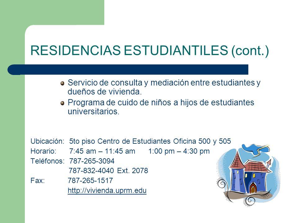 RESIDENCIAS ESTUDIANTILES (cont.) Servicio de consulta y mediación entre estudiantes y dueños de vivienda. Programa de cuido de niños a hijos de estud
