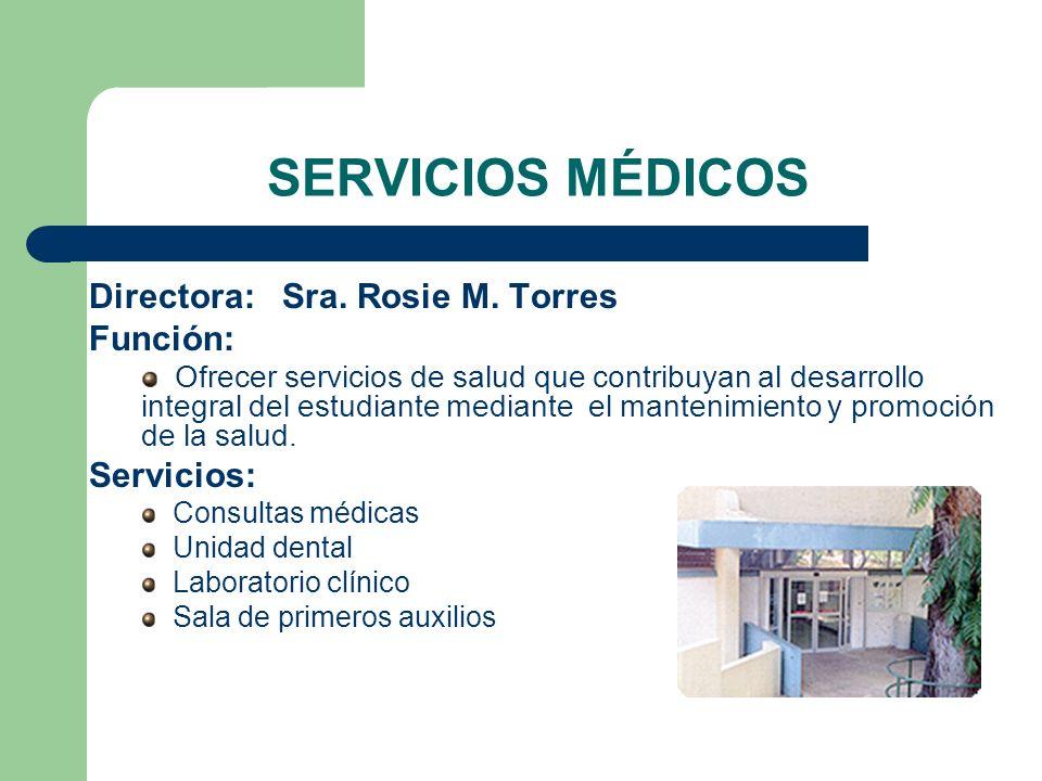 SERVICIOS MÉDICOS Directora: Sra. Rosie M. Torres Función: Ofrecer servicios de salud que contribuyan al desarrollo integral del estudiante mediante e