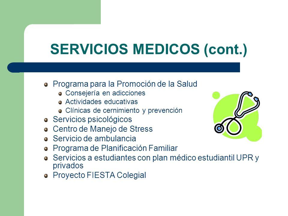 SERVICIOS MEDICOS (cont.) Programa para la Promoción de la Salud Consejería en adicciones Actividades educativas Clínicas de cernimiento y prevención
