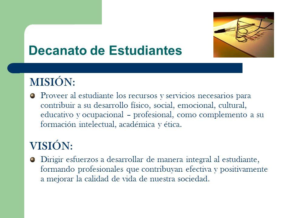Decanato de Estudiantes MISIÓN: Proveer al estudiante los recursos y servicios necesarios para contribuir a su desarrollo físico, social, emocional, c