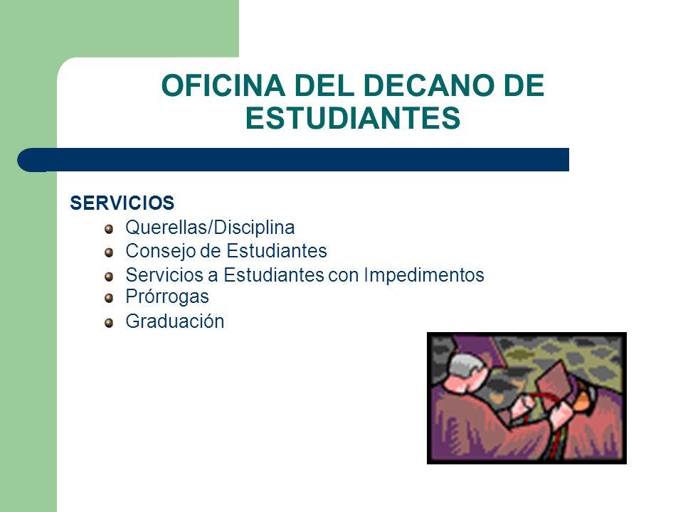 OFICINA DEL DECANO DE ESTUDIANTES SERVICIOS Querellas/Disciplina Consejo de Estudiantes Servicios a Estudiantes con Impedimentos Prórrogas Graduación