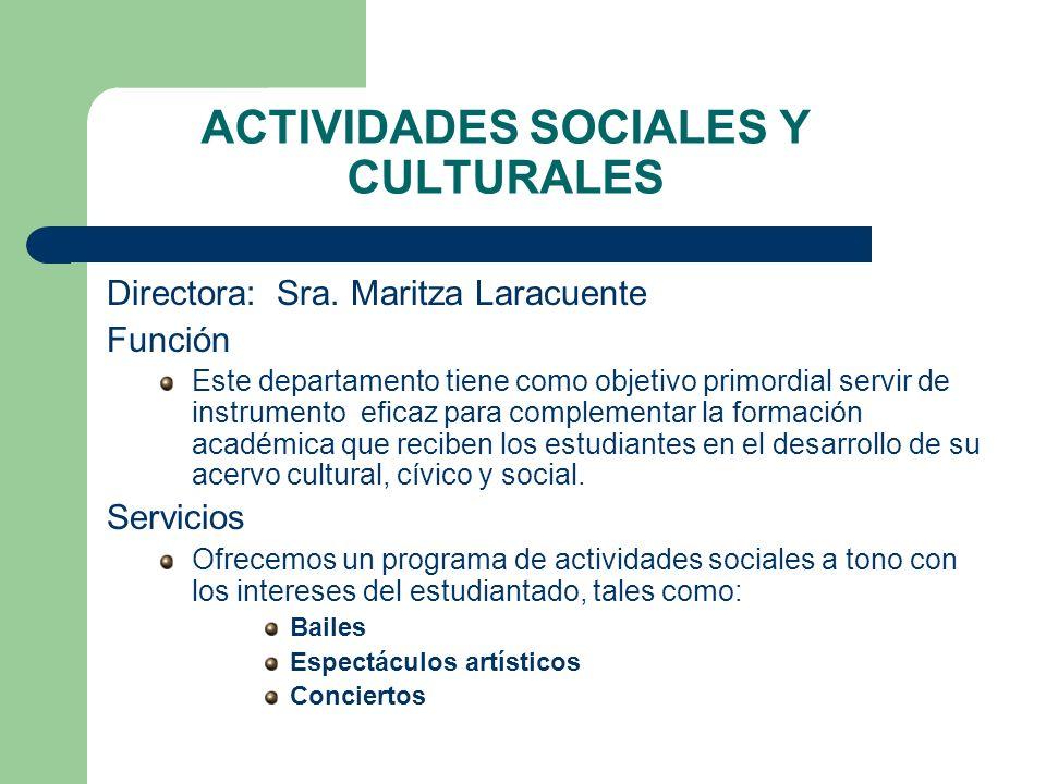 ACTIVIDADES SOCIALES Y CULTURALES Directora: Sra. Maritza Laracuente Función Este departamento tiene como objetivo primordial servir de instrumento ef