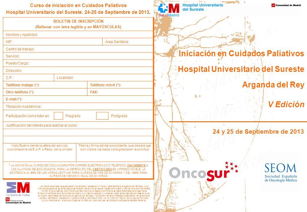Iniciación en Cuidados Paliativos Hospital Universitario del Sureste Arganda del Rey V Edición 24 y 25 de Septiembre de 2013 Curso de iniciación en Cu