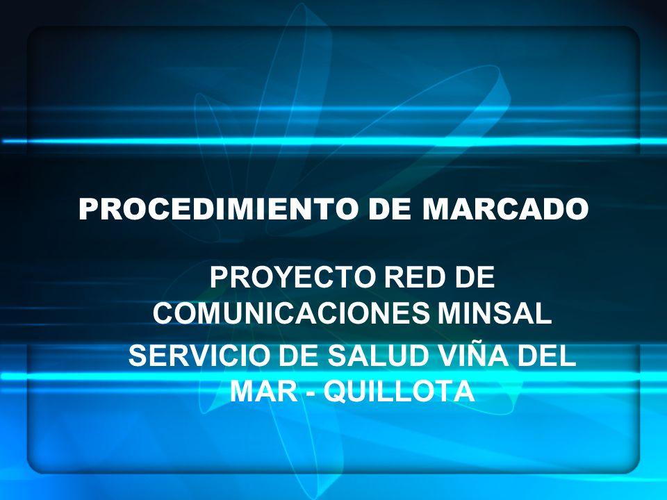 PROCEDIMIENTO DE MARCADO PROYECTO RED DE COMUNICACIONES MINSAL SERVICIO DE SALUD VIÑA DEL MAR - QUILLOTA