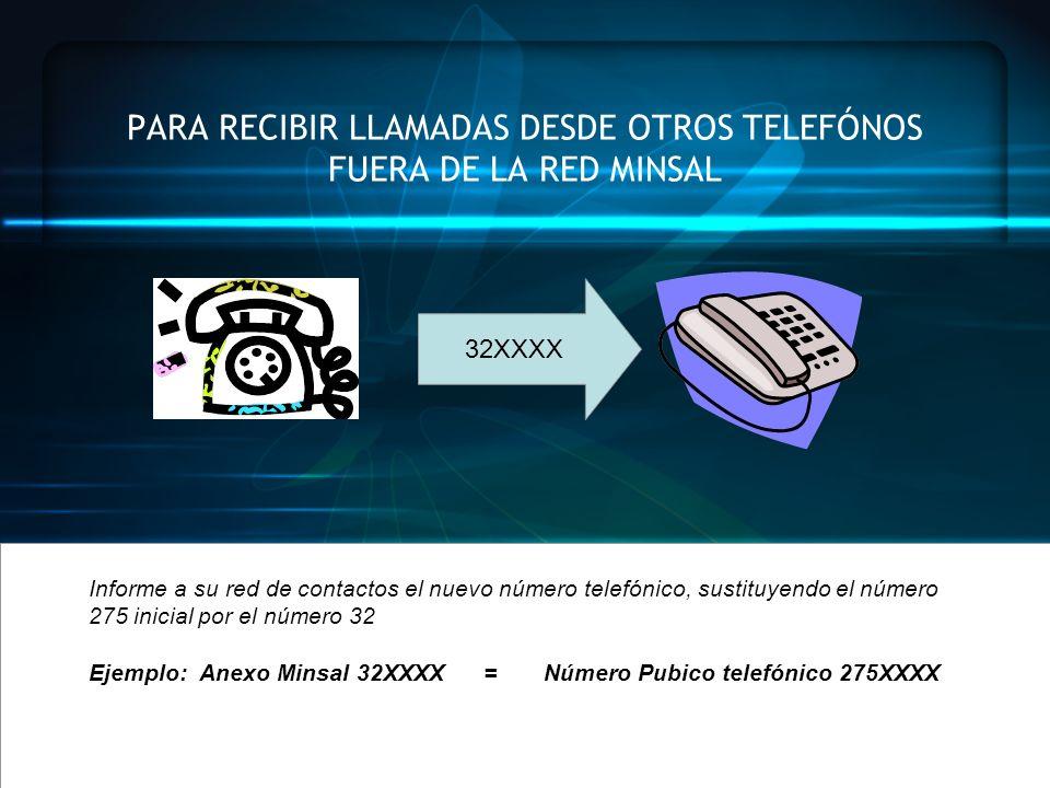 PARA RECIBIR LLAMADAS DESDE OTROS TELEFÓNOS FUERA DE LA RED MINSAL 32XXXX Informe a su red de contactos el nuevo número telefónico, sustituyendo el nú