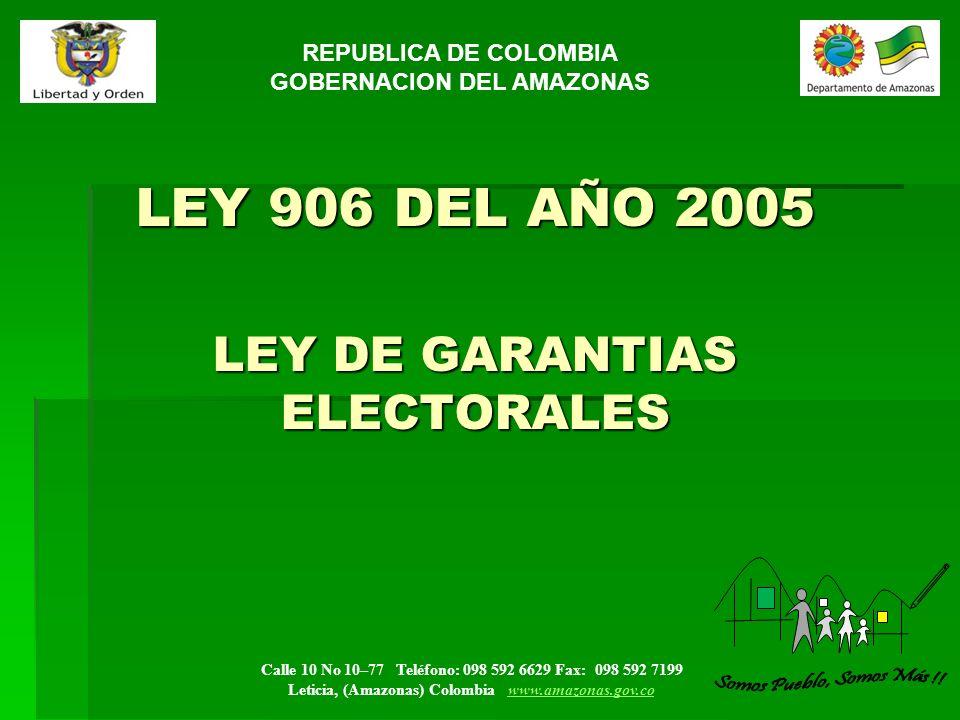 Calle 10 No 10–77 Teléfono: 098 592 6629 Fax: 098 592 7199 Leticia, (Amazonas) Colombia www.amazonas.gov.cowww.amazonas.gov.co LEY DE GARANTIAS ELECTORALES GENERALIDADES * LEY DE GARANTIAS ELECTORALES GENERALIDADES * Ley conformada por 3 títulos y 42 artículos.