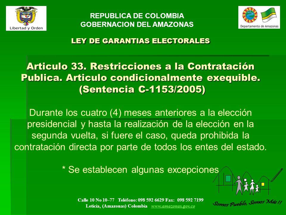 Calle 10 No 10–77 Teléfono: 098 592 6629 Fax: 098 592 7199 Leticia, (Amazonas) Colombia www.amazonas.gov.cowww.amazonas.gov.co LEY DE GARANTIAS ELECTORALES Articulo 33.