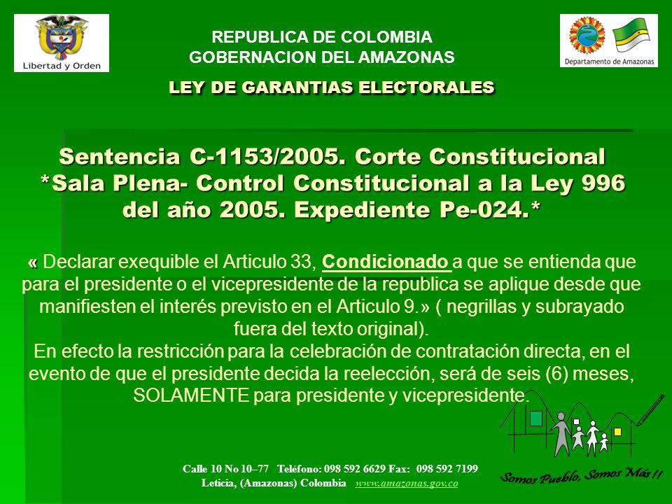 Calle 10 No 10–77 Teléfono: 098 592 6629 Fax: 098 592 7199 Leticia, (Amazonas) Colombia www.amazonas.gov.cowww.amazonas.gov.co LEY DE GARANTIAS ELECTORALES Sentencia C-1153/2005.