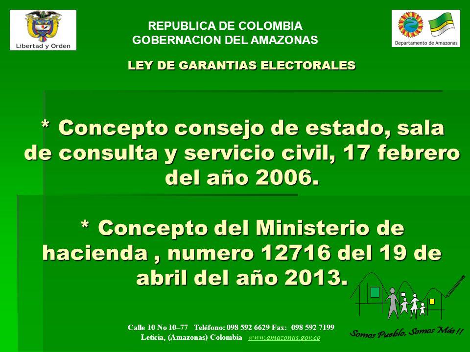 Calle 10 No 10–77 Teléfono: 098 592 6629 Fax: 098 592 7199 Leticia, (Amazonas) Colombia www.amazonas.gov.cowww.amazonas.gov.co LEY DE GARANTIAS ELECTORALES Decreto 734 /2012.