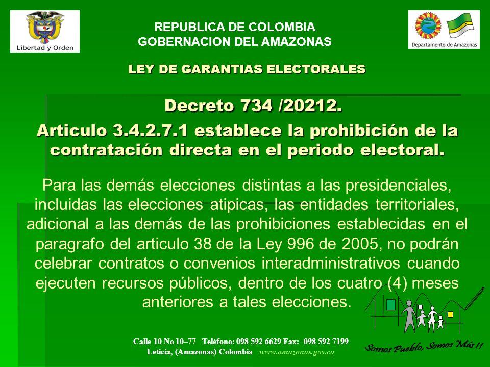 Calle 10 No 10–77 Teléfono: 098 592 6629 Fax: 098 592 7199 Leticia, (Amazonas) Colombia www.amazonas.gov.cowww.amazonas.gov.co LEY DE GARANTIAS ELECTORALES Decreto 734 /20212.