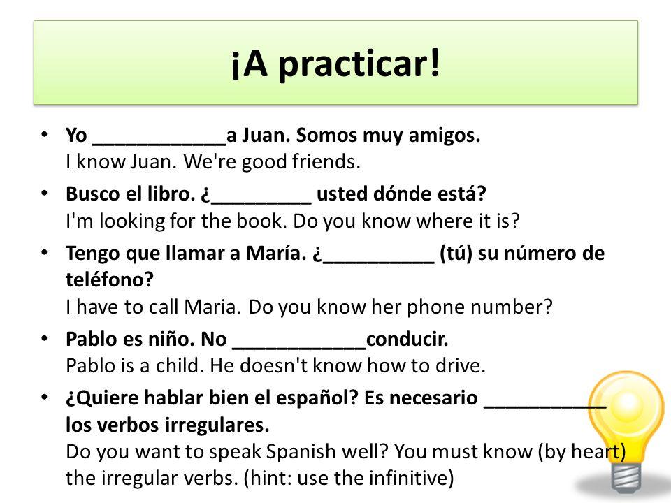 ¡A practicar. Yo ____________a Juan. Somos muy amigos.