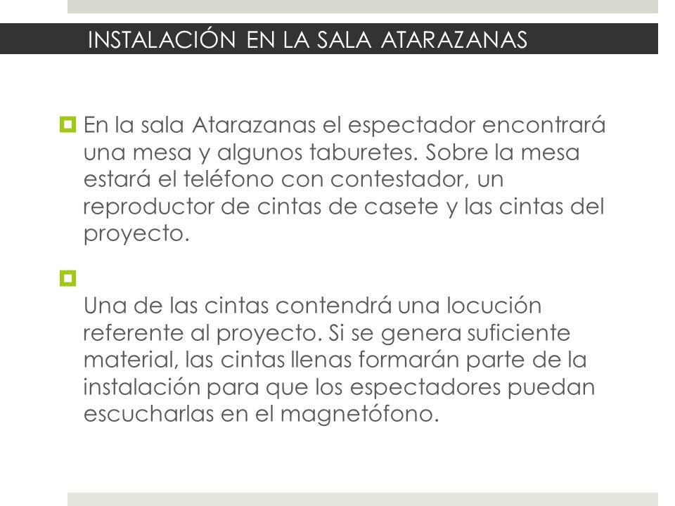 INSTALACIÓN EN LA SALA ATARAZANAS En la sala Atarazanas el espectador encontrará una mesa y algunos taburetes.