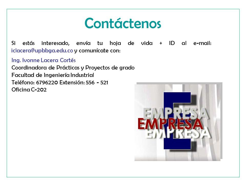 Contáctenos Ing. Ivonne Lacera Cortés Coordinadora de Prácticas y Proyectos de grado Facultad de Ingeniería Industrial Teléfono: 6796220 Extensión: 55