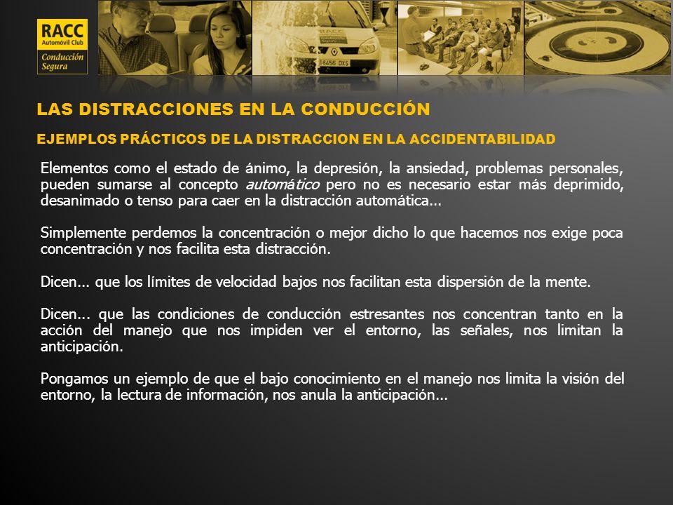 LAS DISTRACCIONES EN LA CONDUCCIÓN EJEMPLOS PRÁCTICOS DE LA DISTRACCION EN LA ACCIDENTABILIDAD Elementos como el estado de á nimo, la depresi ó n, la