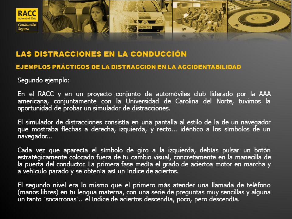 LAS DISTRACCIONES EN LA CONDUCCIÓN EJEMPLOS PRÁCTICOS DE LA DISTRACCION EN LA ACCIDENTABILIDAD Segundo ejemplo: En el RACC y en un proyecto conjunto d