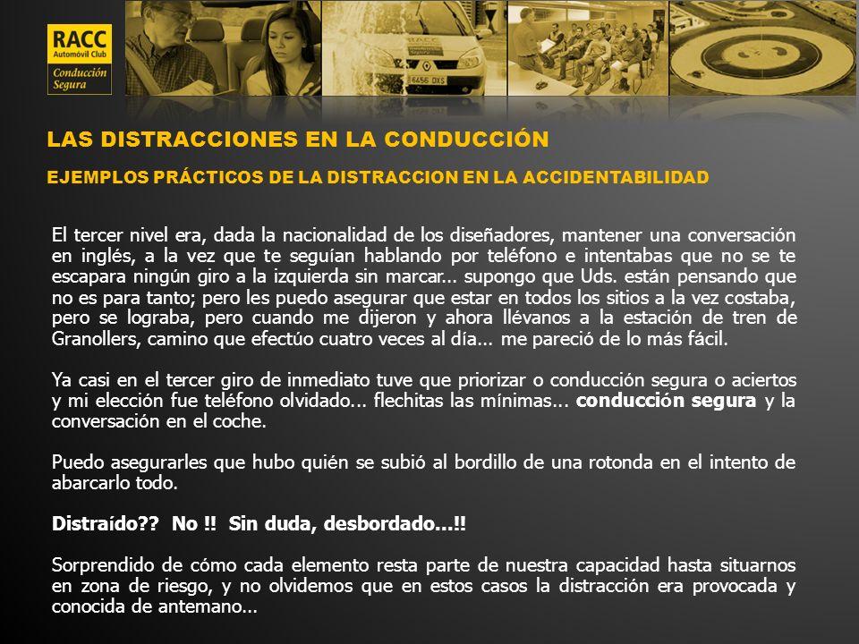 LAS DISTRACCIONES EN LA CONDUCCIÓN EJEMPLOS PRÁCTICOS DE LA DISTRACCION EN LA ACCIDENTABILIDAD El tercer nivel era, dada la nacionalidad de los dise ñ