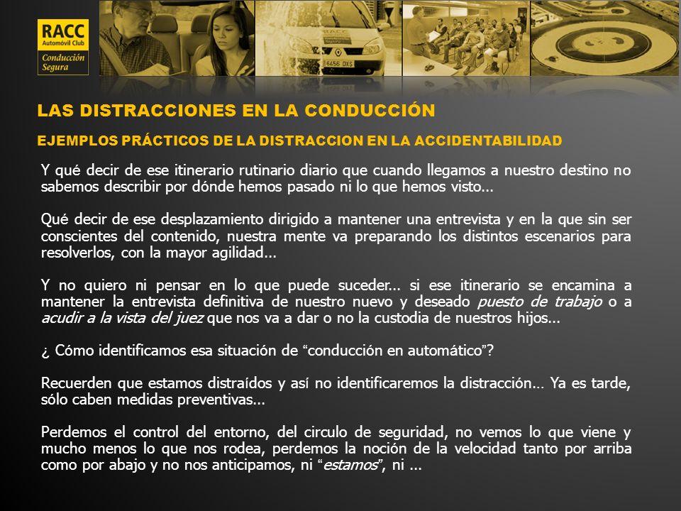 LAS DISTRACCIONES EN LA CONDUCCIÓN EJEMPLOS PRÁCTICOS DE LA DISTRACCION EN LA ACCIDENTABILIDAD Y qu é decir de ese itinerario rutinario diario que cua